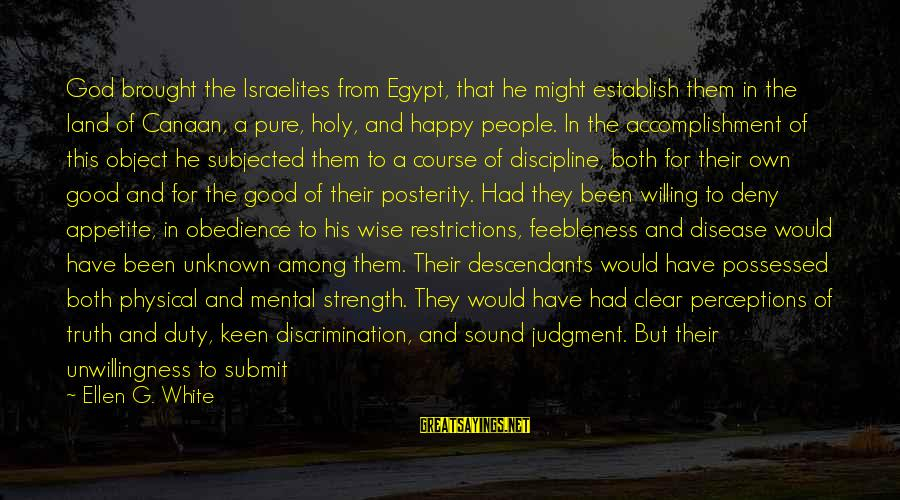 High Standard Sayings By Ellen G. White: God brought the Israelites from Egypt, that he might establish them in the land of