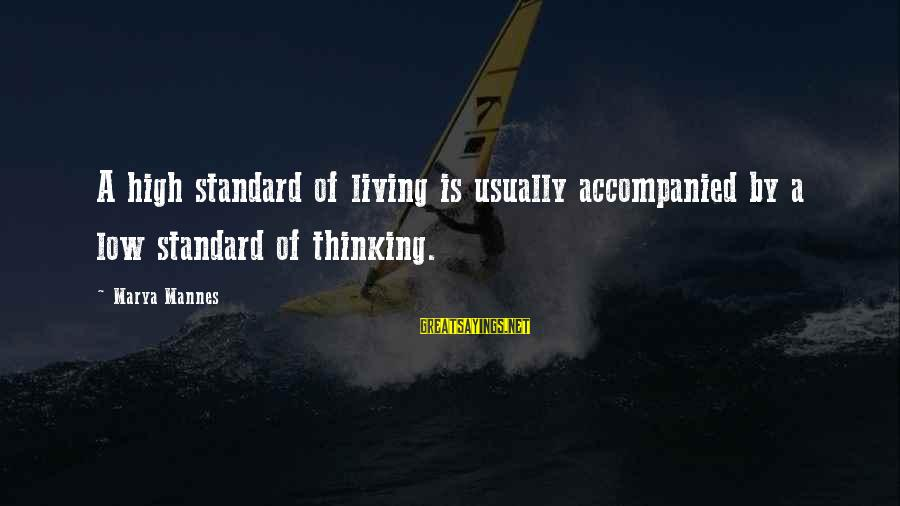 High Standard Sayings By Marya Mannes: A high standard of living is usually accompanied by a low standard of thinking.
