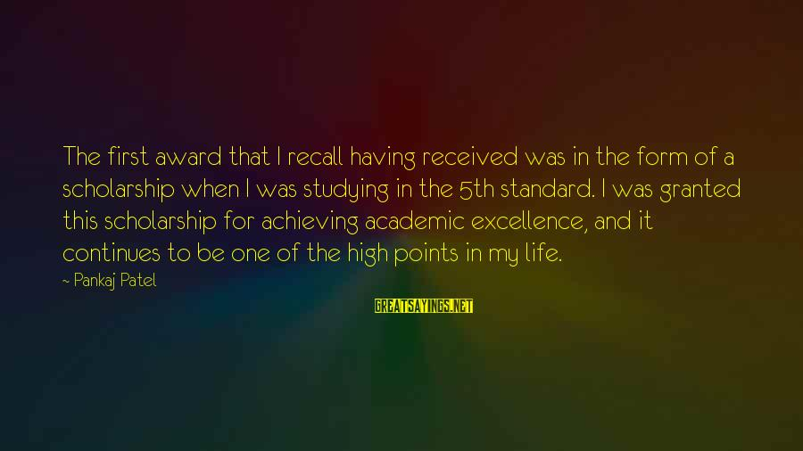 High Standard Sayings By Pankaj Patel: The first award that I recall having received was in the form of a scholarship