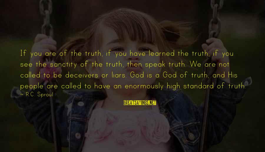 High Standard Sayings By R.C. Sproul: If you are of the truth, if you have learned the truth, if you see