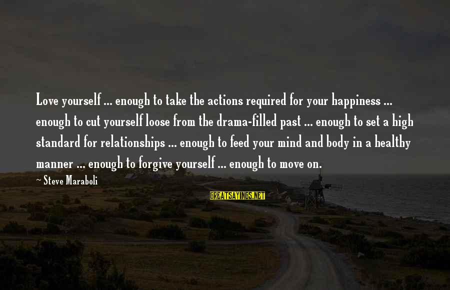 High Standard Sayings By Steve Maraboli: Love yourself ... enough to take the actions required for your happiness ... enough to