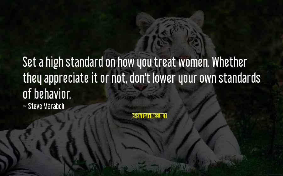 High Standard Sayings By Steve Maraboli: Set a high standard on how you treat women. Whether they appreciate it or not,