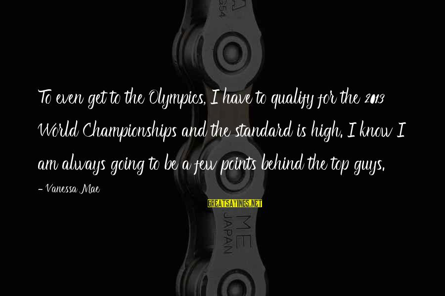 High Standard Sayings By Vanessa Mae: To even get to the Olympics, I have to qualify for the 2013 World Championships