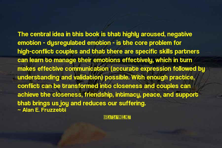 Highly Sayings By Alan E. Fruzzetti: The central idea in this book is that highly aroused, negative emotion - dysregulated emotion