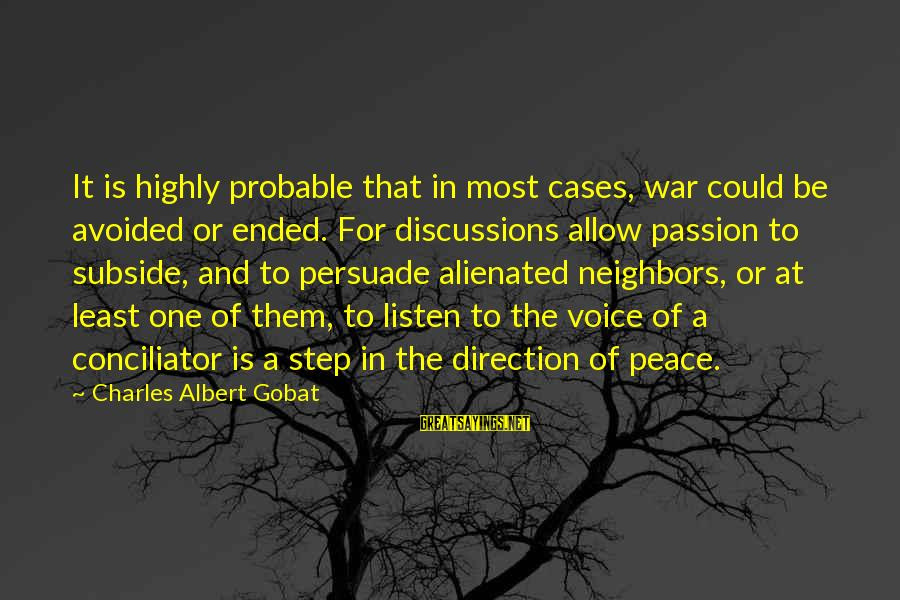 Highly Sayings By Charles Albert Gobat: It is highly probable that in most cases, war could be avoided or ended. For