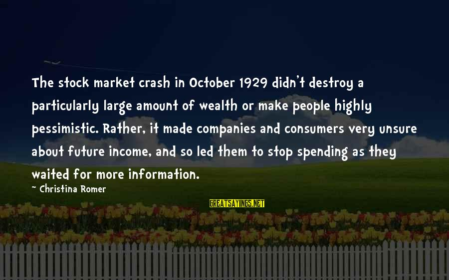 Highly Sayings By Christina Romer: The stock market crash in October 1929 didn't destroy a particularly large amount of wealth