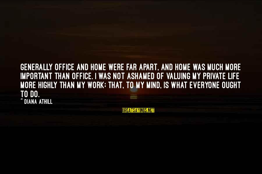 Highly Sayings By Diana Athill: Generally office and home were far apart, and home was much more important than office.