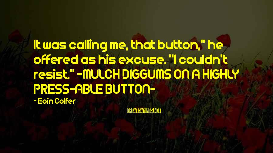 "Highly Sayings By Eoin Colfer: It was calling me, that button,"" he offered as his excuse. ""I couldn't resist."" -MULCH"