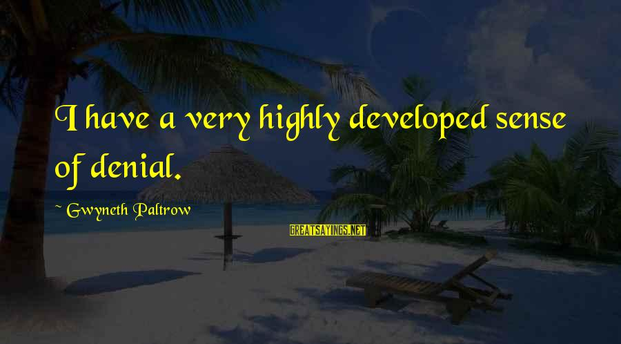 Highly Sayings By Gwyneth Paltrow: I have a very highly developed sense of denial.