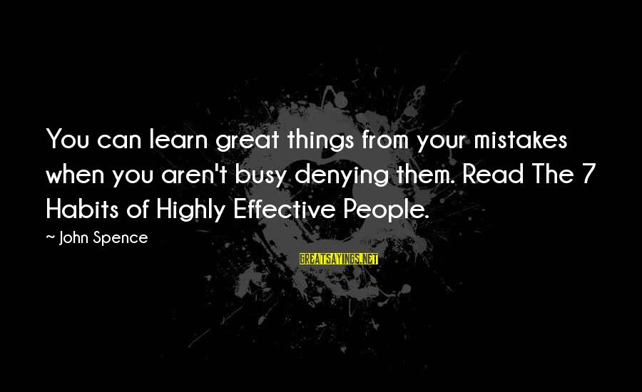 Highly Sayings By John Spence: You can learn great things from your mistakes when you aren't busy denying them. Read