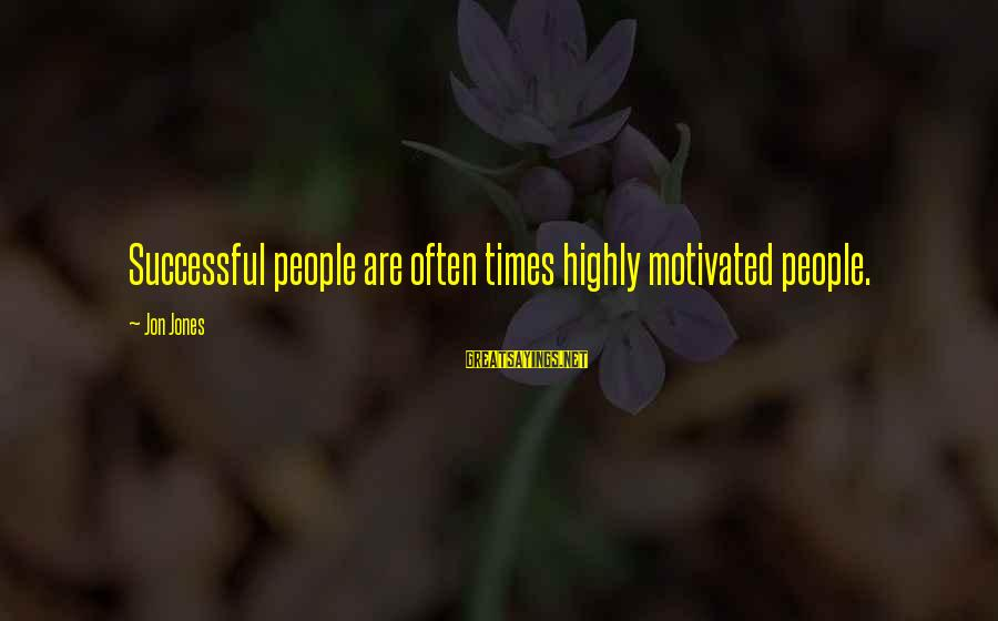 Highly Sayings By Jon Jones: Successful people are often times highly motivated people.