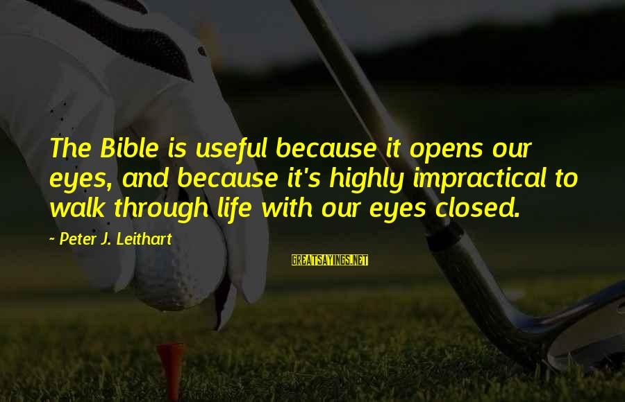 Highly Sayings By Peter J. Leithart: The Bible is useful because it opens our eyes, and because it's highly impractical to