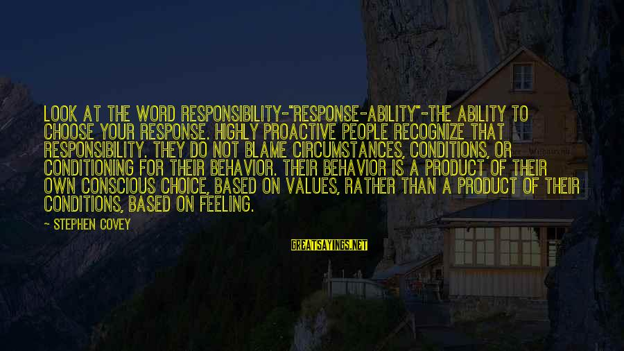 "Highly Sayings By Stephen Covey: Look at the word responsibility-""response-ability""-the ability to choose your response. Highly proactive people recognize that"
