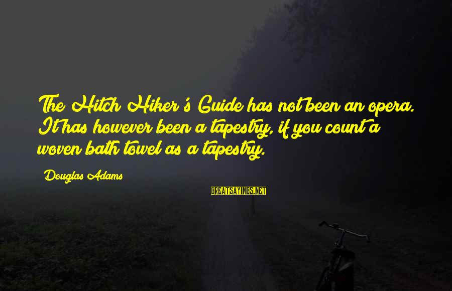 Hiker Best Sayings By Douglas Adams: The Hitch Hiker's Guide has not been an opera. It has however been a tapestry,