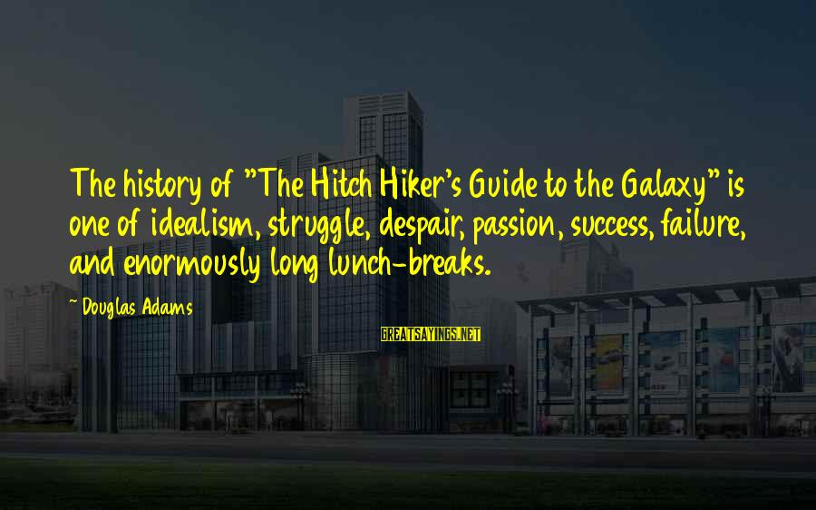 """Hiker Best Sayings By Douglas Adams: The history of """"The Hitch Hiker's Guide to the Galaxy"""" is one of idealism, struggle,"""