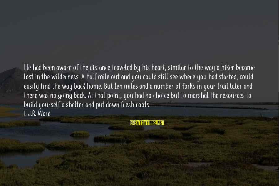 Hiker Best Sayings By J.R. Ward: He had been aware of the distance traveled by his heart, similar to the way