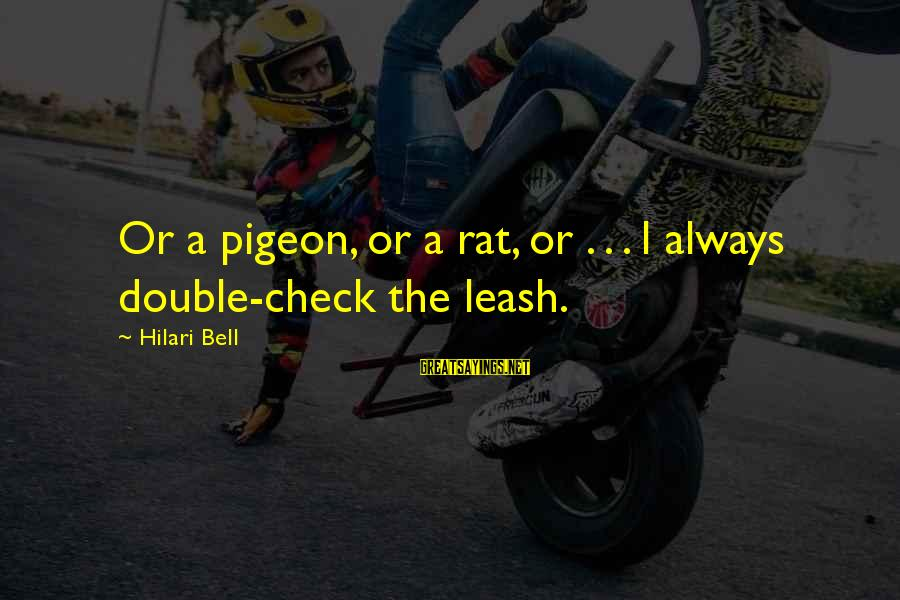 Hilari Sayings By Hilari Bell: Or a pigeon, or a rat, or . . . I always double-check the leash.