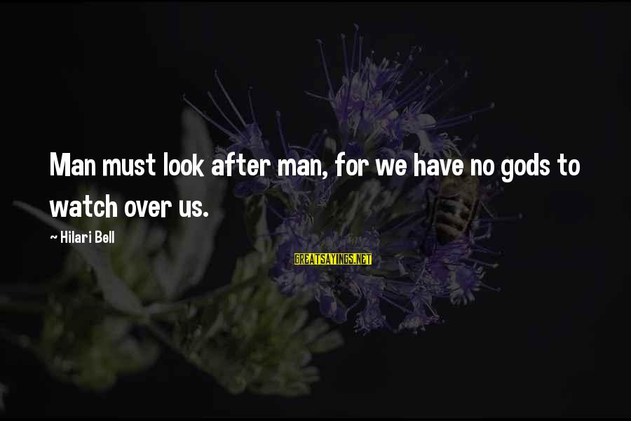 Hilari Sayings By Hilari Bell: Man must look after man, for we have no gods to watch over us.