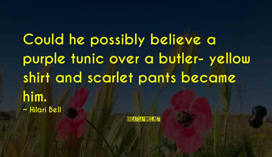Hilari Sayings By Hilari Bell: Could he possibly believe a purple tunic over a butler- yellow shirt and scarlet pants