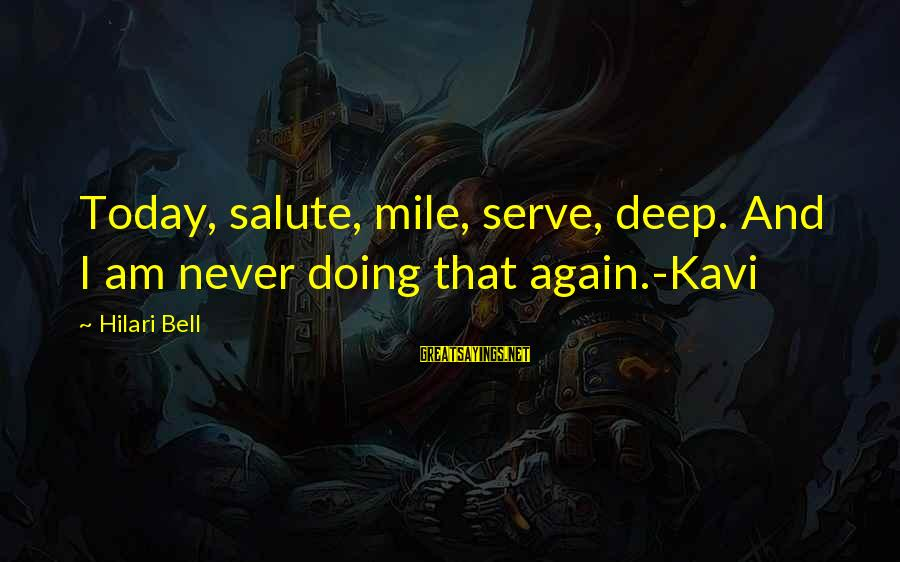 Hilari Sayings By Hilari Bell: Today, salute, mile, serve, deep. And I am never doing that again.-Kavi