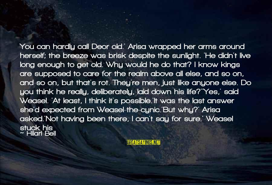 Hilari Sayings By Hilari Bell: You can hardly call Deor old.' Arisa wrapped her arms around herself; the breeze was