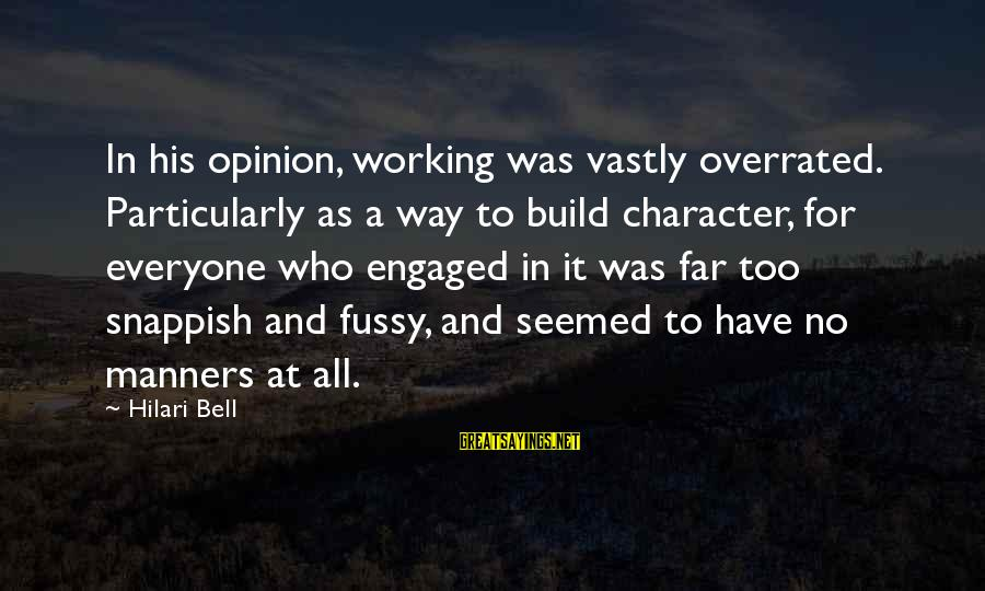 Hilari Sayings By Hilari Bell: In his opinion, working was vastly overrated. Particularly as a way to build character, for