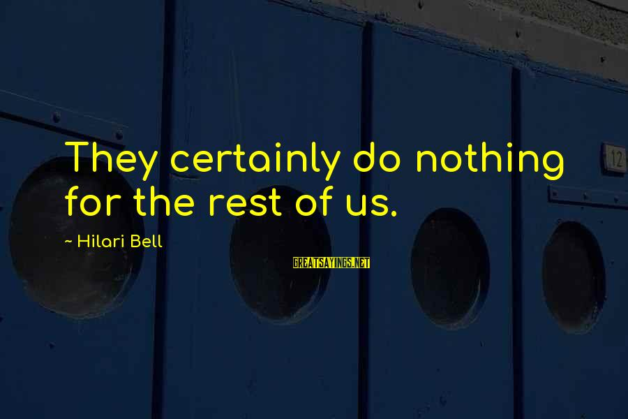 Hilari Sayings By Hilari Bell: They certainly do nothing for the rest of us.