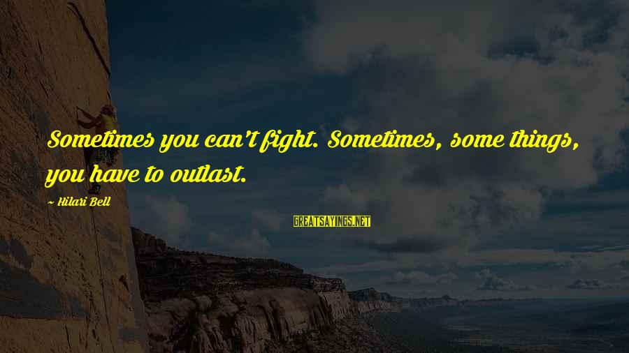 Hilari Sayings By Hilari Bell: Sometimes you can't fight. Sometimes, some things, you have to outlast.