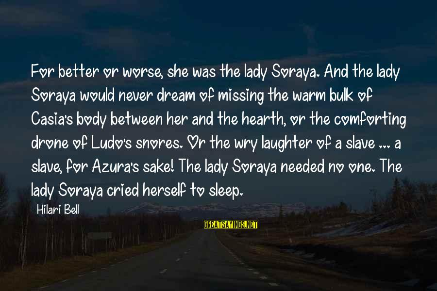 Hilari Sayings By Hilari Bell: For better or worse, she was the lady Soraya. And the lady Soraya would never