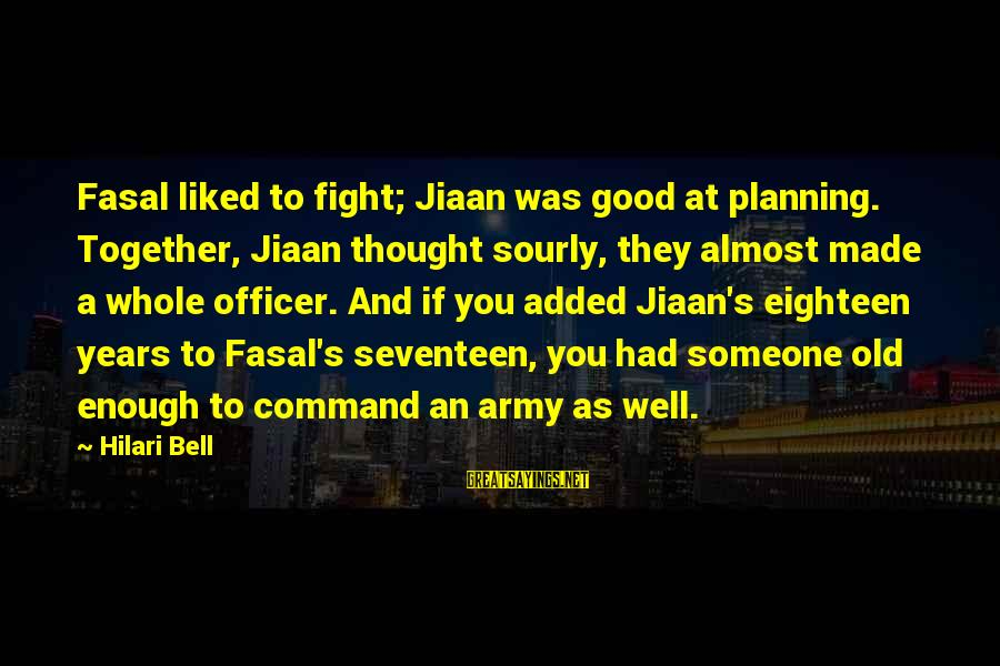 Hilari Sayings By Hilari Bell: Fasal liked to fight; Jiaan was good at planning. Together, Jiaan thought sourly, they almost