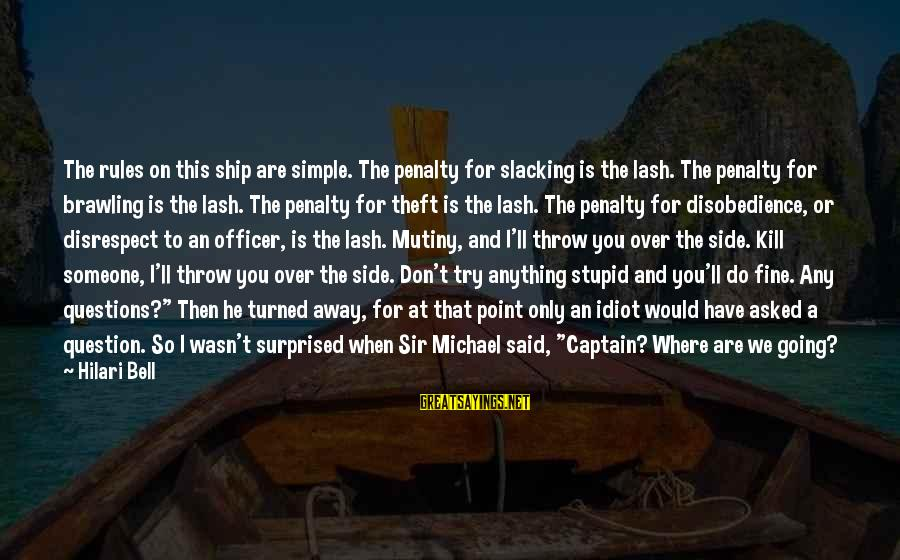 Hilari Sayings By Hilari Bell: The rules on this ship are simple. The penalty for slacking is the lash. The