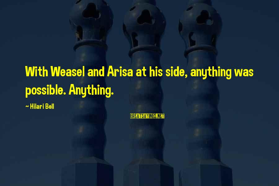 Hilari Sayings By Hilari Bell: With Weasel and Arisa at his side, anything was possible. Anything.