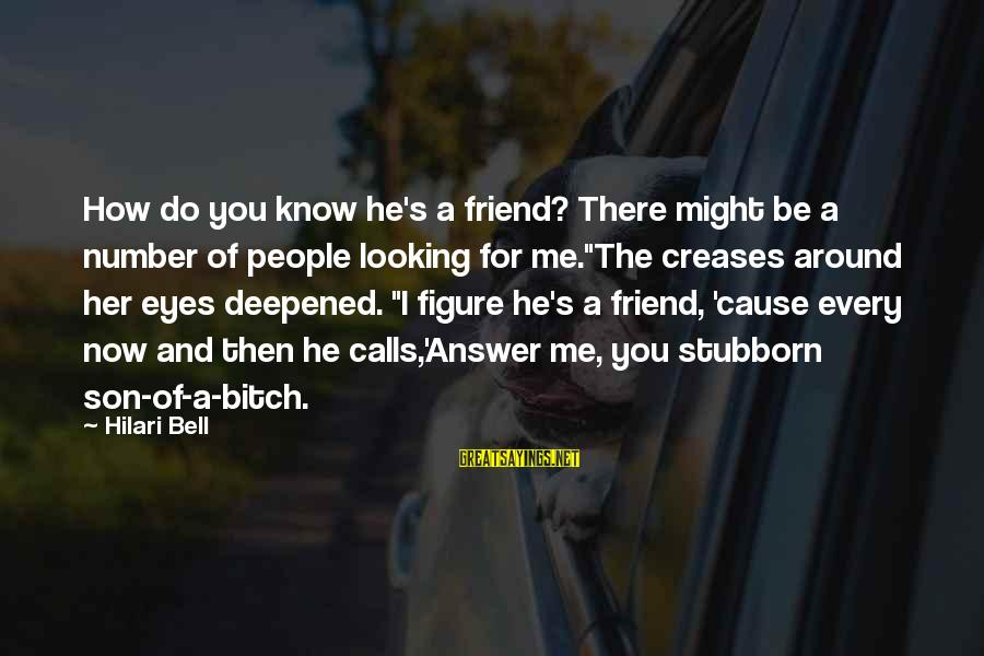 Hilari Sayings By Hilari Bell: How do you know he's a friend? There might be a number of people looking