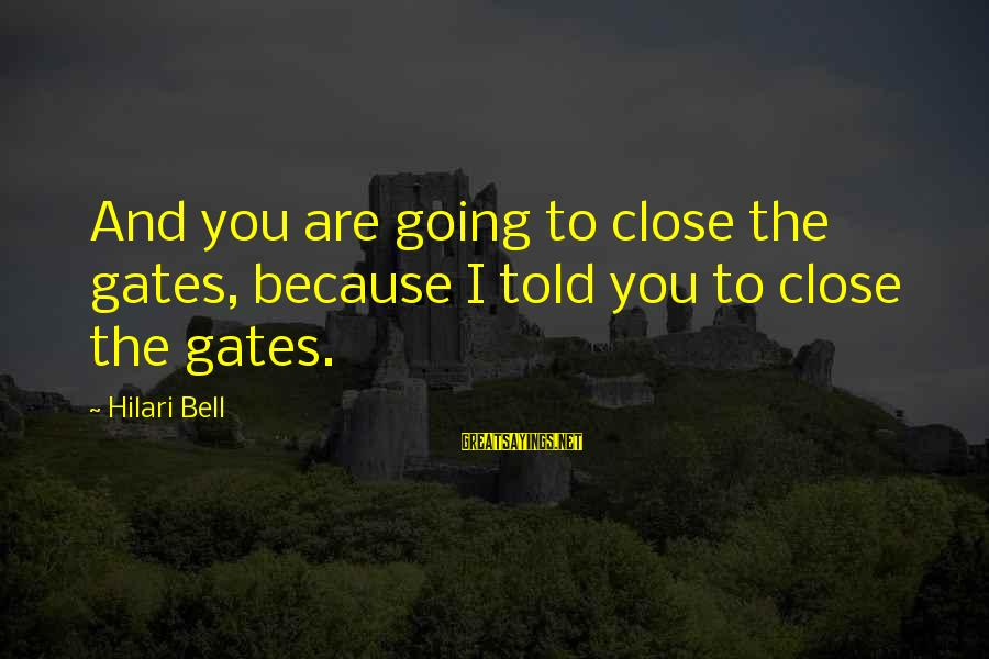 Hilari Sayings By Hilari Bell: And you are going to close the gates, because I told you to close the