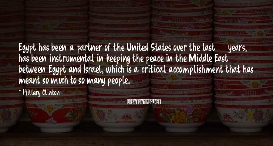 Hillary Clinton Sayings: Egypt has been a partner of the United States over the last 30 years, has
