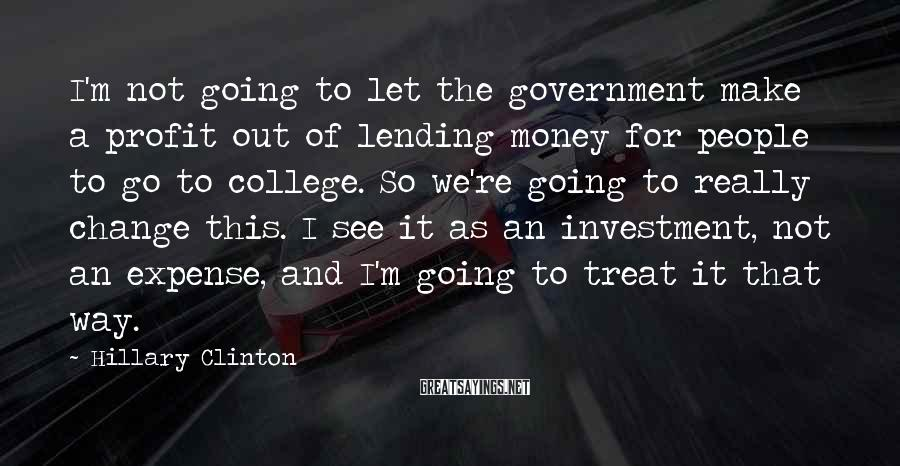 Hillary Clinton Sayings: I'm not going to let the government make a profit out of lending money for