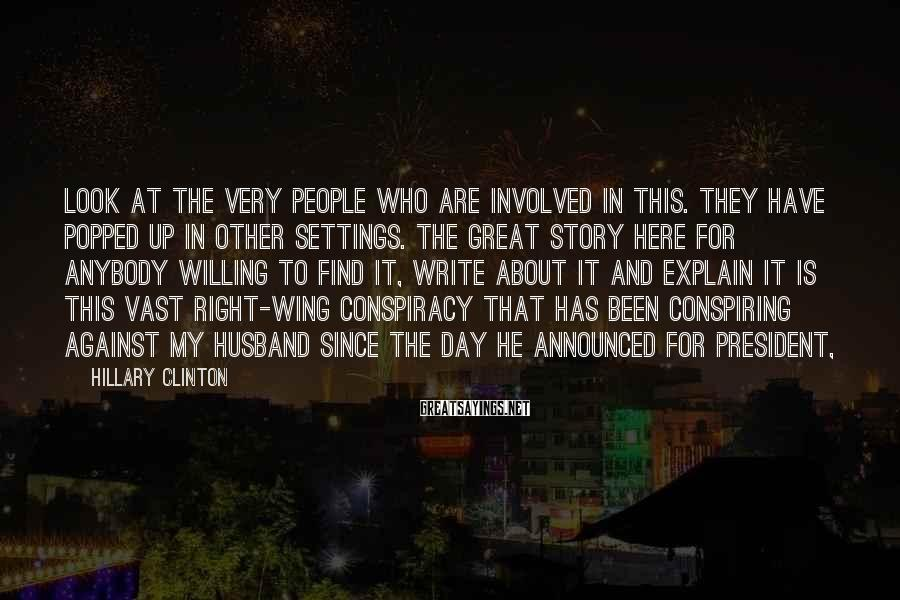 Hillary Clinton Sayings: Look at the very people who are involved in this. They have popped up in