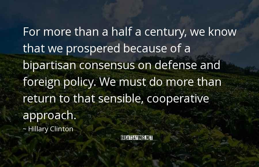 Hillary Clinton Sayings: For more than a half a century, we know that we prospered because of a