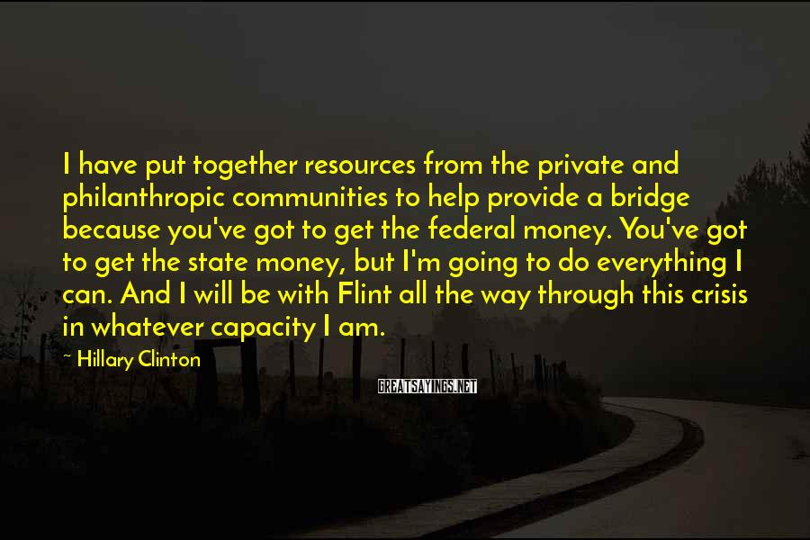 Hillary Clinton Sayings: I have put together resources from the private and philanthropic communities to help provide a