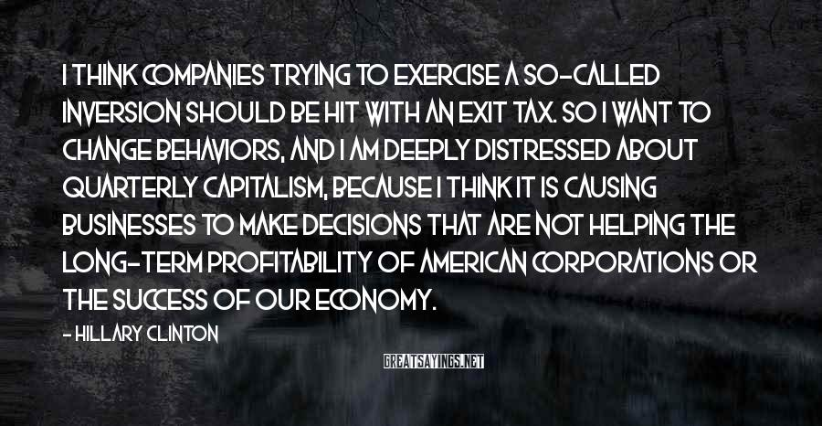 Hillary Clinton Sayings: I think companies trying to exercise a so-called inversion should be hit with an exit