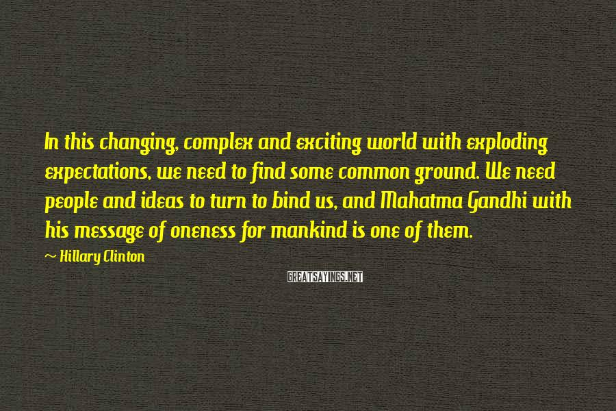Hillary Clinton Sayings: In this changing, complex and exciting world with exploding expectations, we need to find some