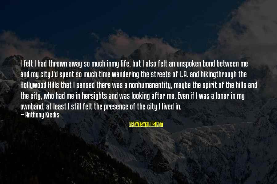 Hills In Life Sayings By Anthony Kiedis: I felt I had thrown away so much inmy life, but I also felt an