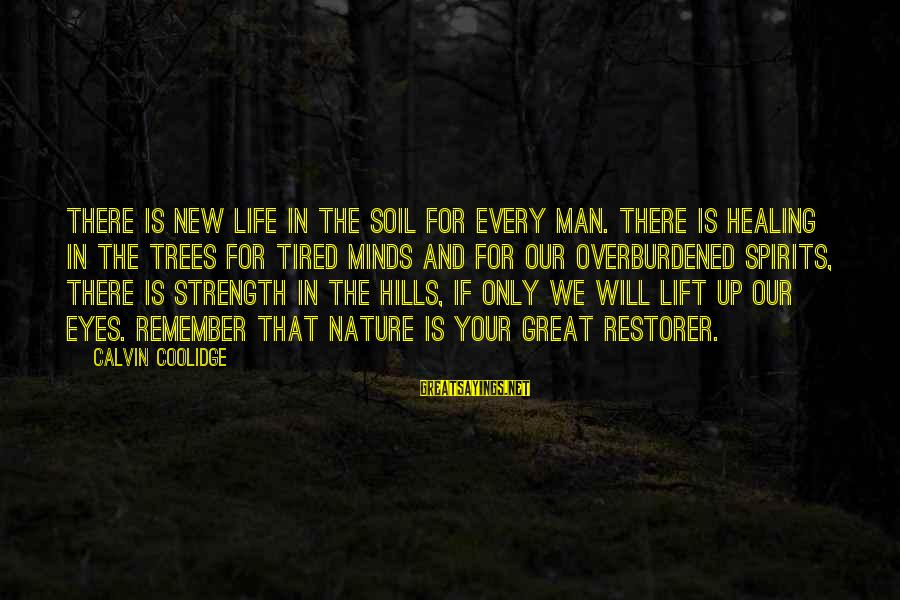 Hills In Life Sayings By Calvin Coolidge: There is new life in the soil for every man. There is healing in the
