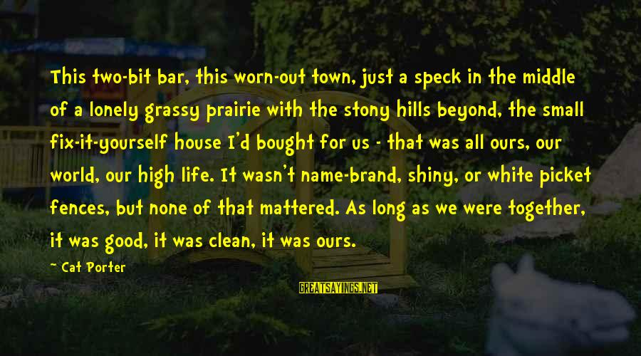 Hills In Life Sayings By Cat Porter: This two-bit bar, this worn-out town, just a speck in the middle of a lonely