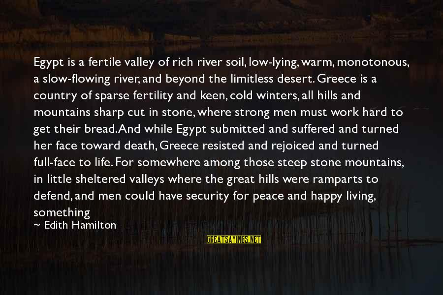 Hills In Life Sayings By Edith Hamilton: Egypt is a fertile valley of rich river soil, low-lying, warm, monotonous, a slow-flowing river,