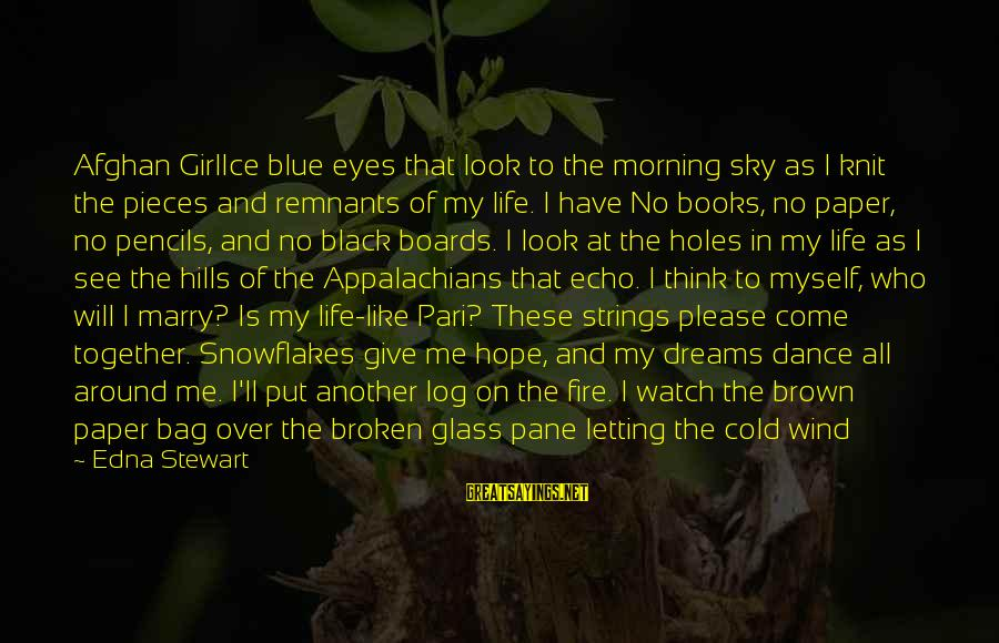 Hills In Life Sayings By Edna Stewart: Afghan GirlIce blue eyes that look to the morning sky as I knit the pieces