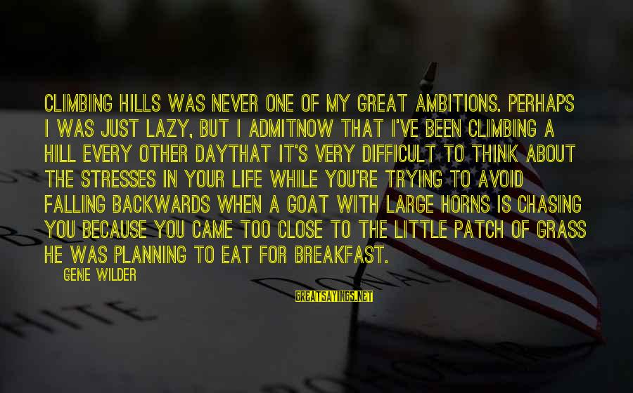 Hills In Life Sayings By Gene Wilder: Climbing hills was never one of my great ambitions. Perhaps I was just lazy, but