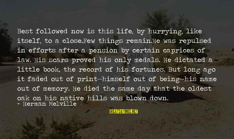 Hills In Life Sayings By Herman Melville: Best followed now is this life, by hurrying, like itself, to a close.Few things remain.He