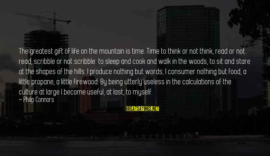 Hills In Life Sayings By Philip Connors: The greatest gift of life on the mountain is time. Time to think or not