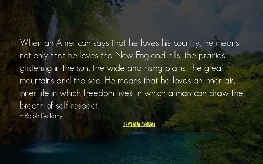 Hills In Life Sayings By Ralph Bellamy: When an American says that he loves his country, he means not only that he